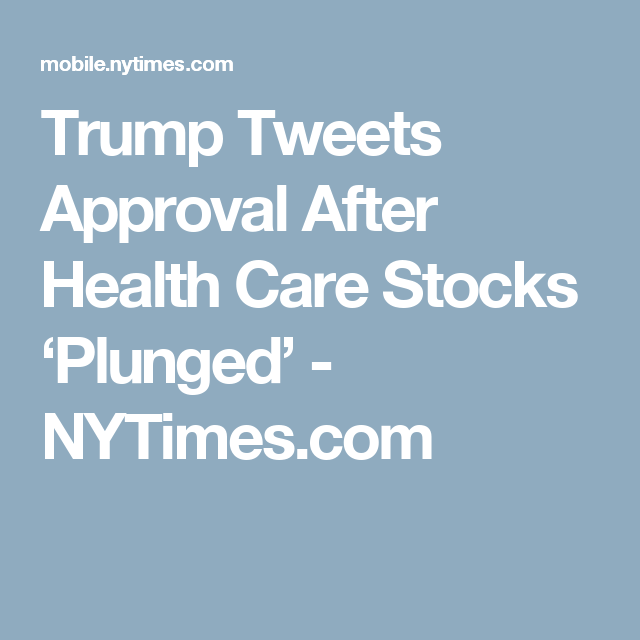 Trump Tweets Approval After Health Care Stocks Plunged Health