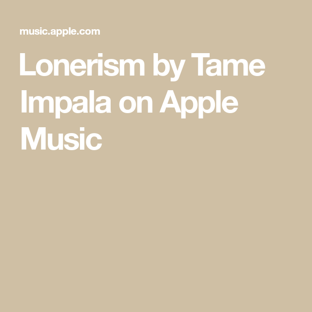 Lonerism by Tame Impala on Apple Music