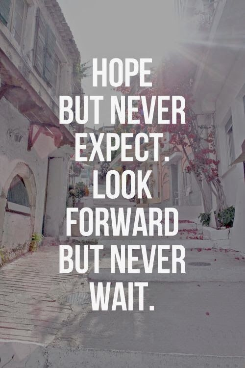 Hope Never Wait Expectation Quotes Quotes To Live By Inspirational Quotes