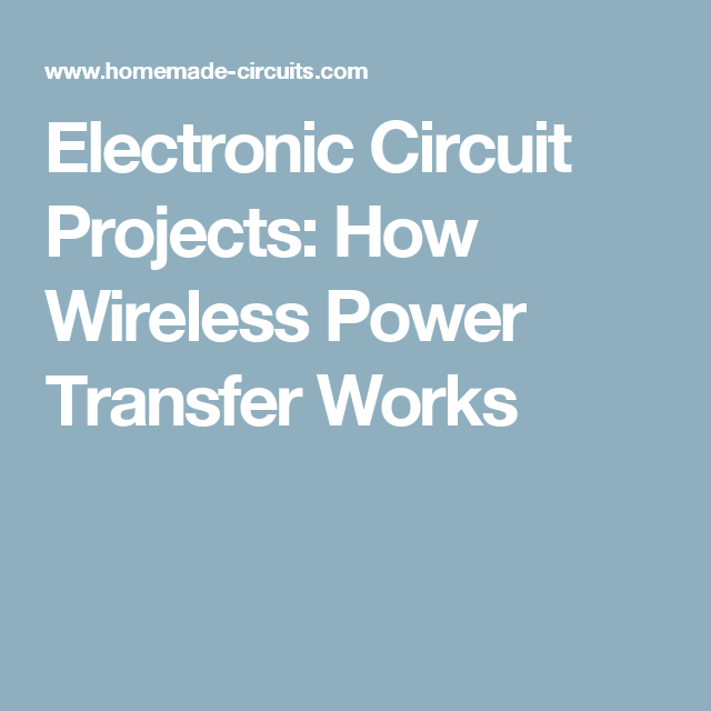 Electronic Circuit Projects: How Wireless Power Transfer Works