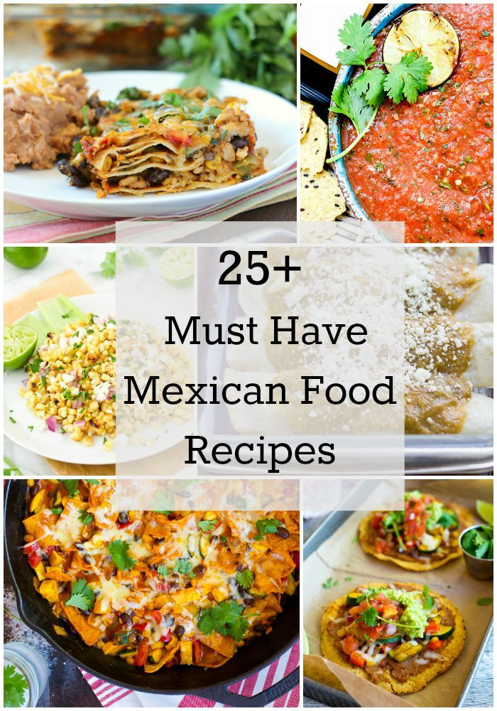 25+ Must Have Mexican Food Recipes! I've complied a list