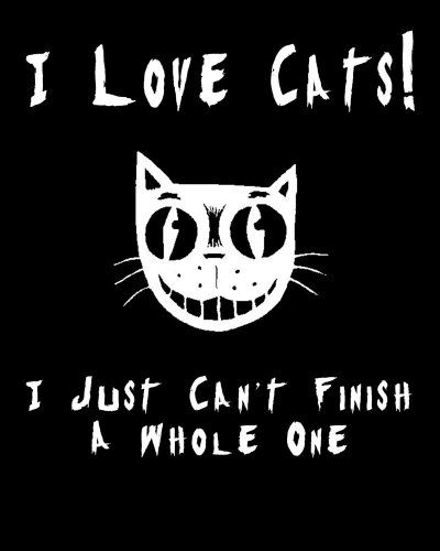 I Love Cats! I Just Cant Finish A Whole One T-Shirt