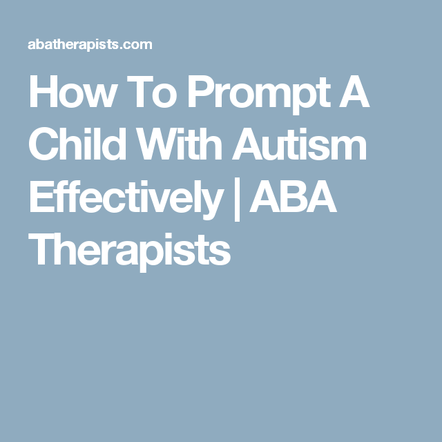 How To Prompt A Child With Autism Effectively | ABA Therapists ...