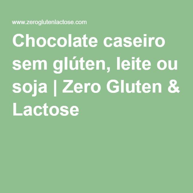 Chocolate caseiro sem glúten, leite ou soja | Zero Gluten & Lactose