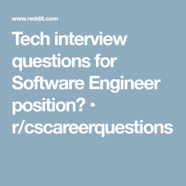 Tech interview questions for Software Engineer position? • r