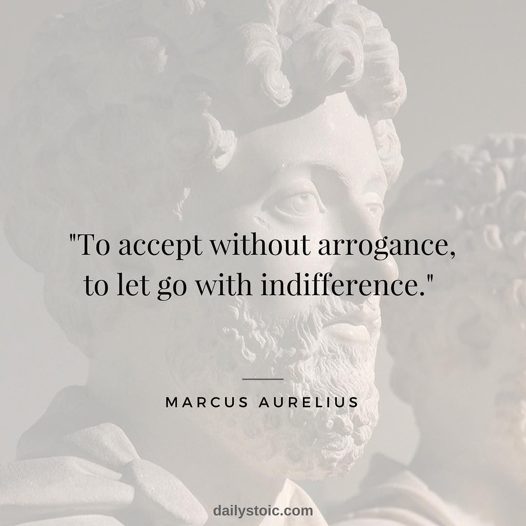 To Accept Without Arrogance To Let Go With Indifference Marcus