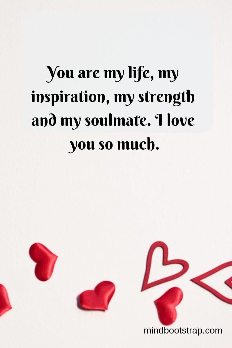 True Love Quotes Sayings For Him Or Her You Are My Life My Inspiration My Strength And My Soulmat Love Yourself Quotes True Love Quotes I Love You Quotes