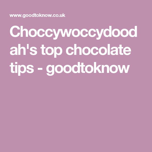 Choccywoccydoodah's top chocolate tips - goodtoknow