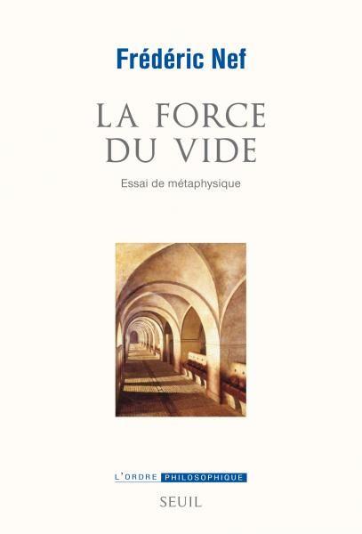 La Force Du Vide Frederic Nef Sciences Humaines Seuil Editions Seuil Sciences Humaines Vide Seuil