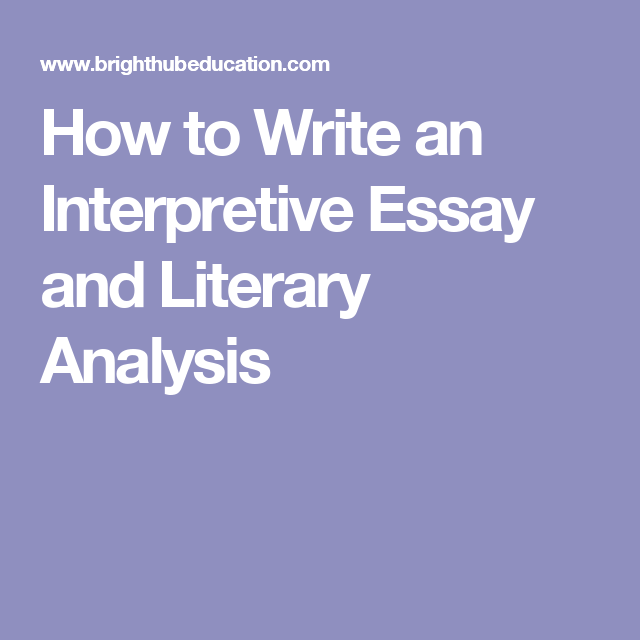 how to write an interpretive essay and literary analysis english how to write an interpretive essay and literary analysis