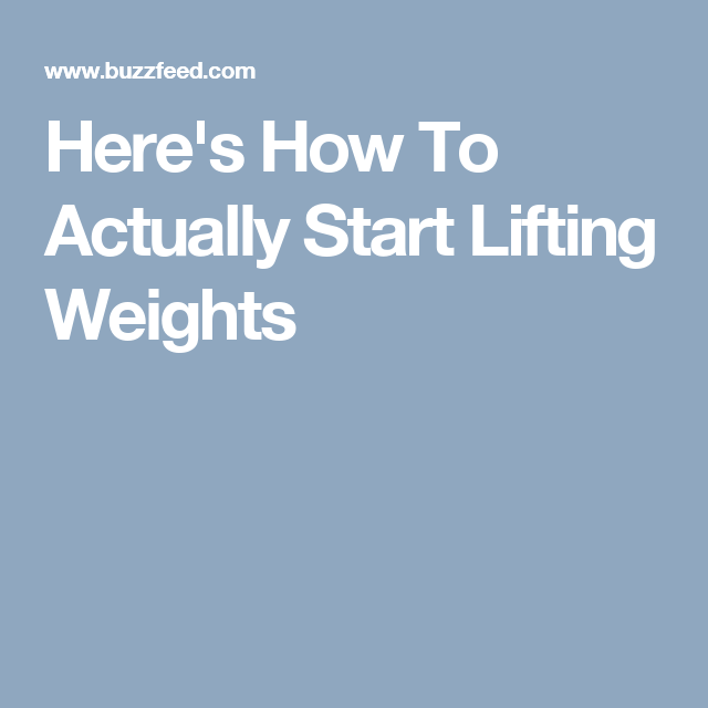Here's How To Actually Start Lifting Weights