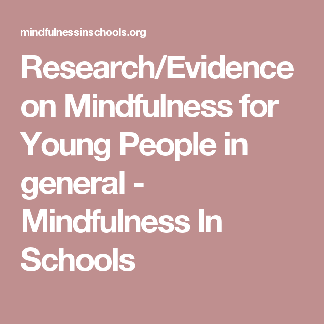 Research/Evidence on Mindfulness for Young People in general - Mindfulness In Schools