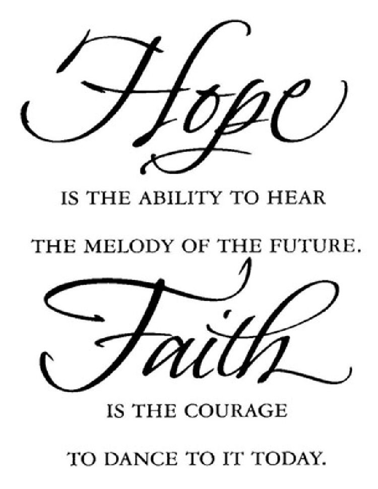 Hope And Faith Quotes Custom Hope Is The Ability To Hear The Melody Of The Future Faith Is The