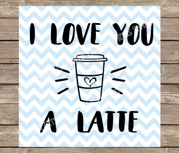 Download I love you a latte, latte svg, latte, coffee, coffee svg ...