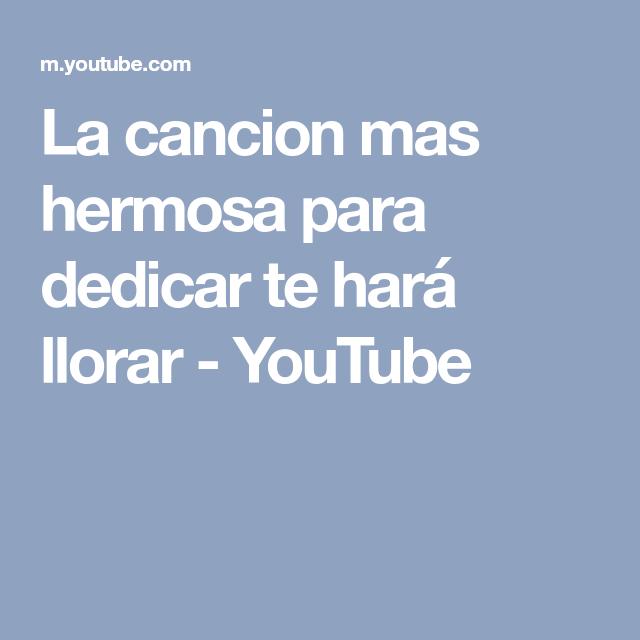 La Cancion Mas Hermosa Para Dedicar Te Hará Llorar Youtube Canciones Llorar Hice