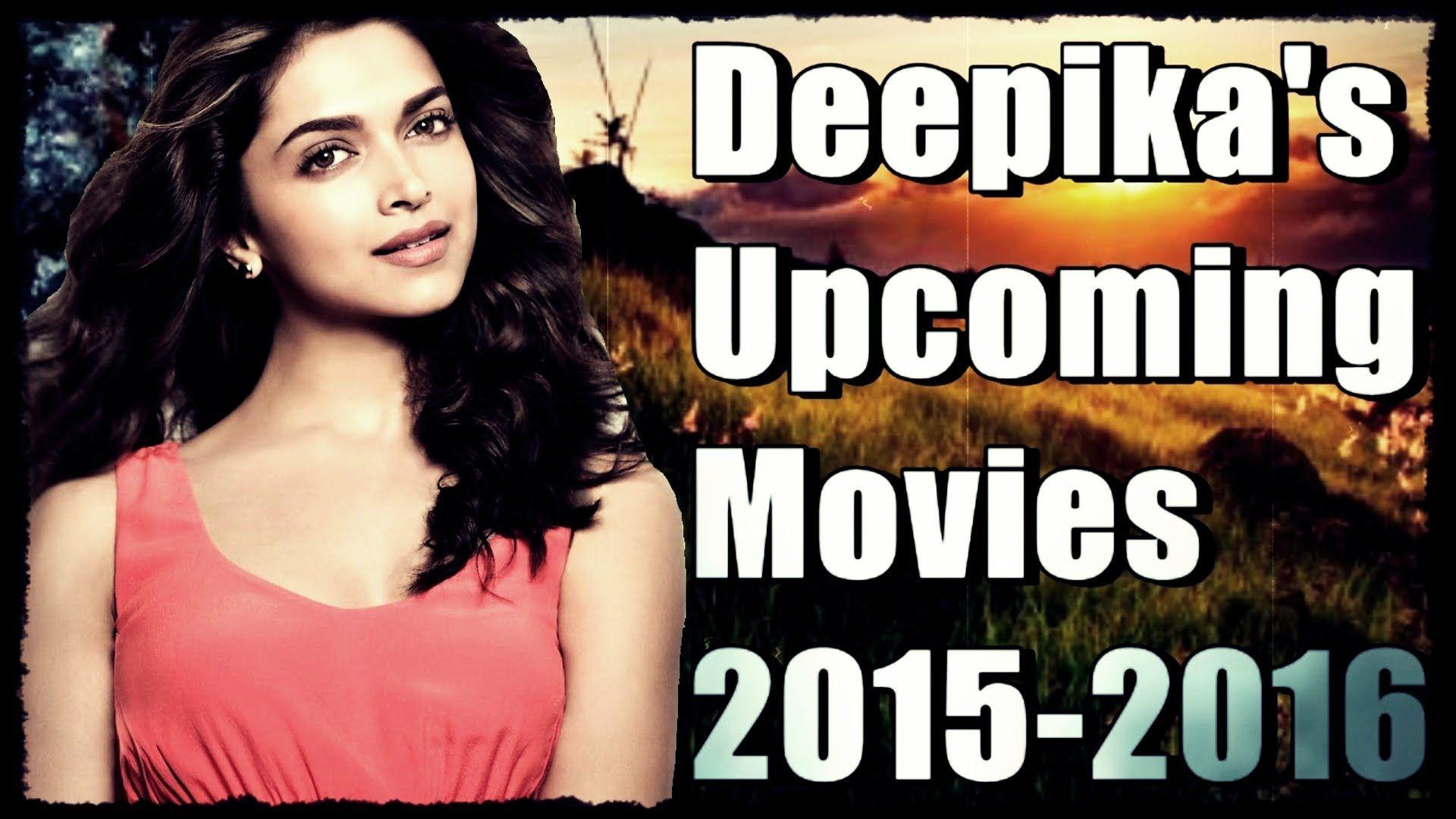 Deepika Padukone Upcoming Movies 2015 2016 2015 Movies Upcoming Movies Movies 2016