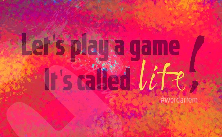 5. Let's play a game! It's called life #wordartem #uniqueartem