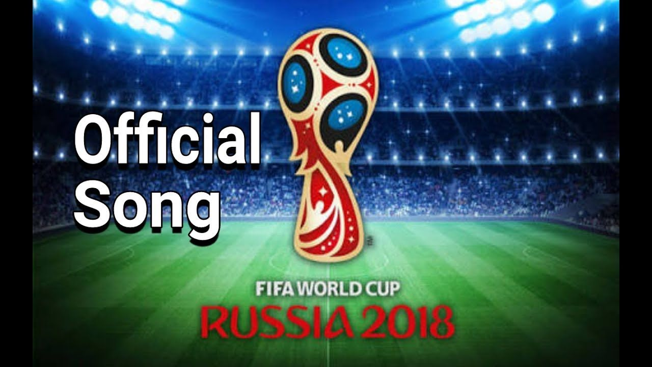 Download The Latest Fifa World Cup 2018 Official Theme Song Download Lyrics And Mp3 Hq Video Details About The Fifa World Cup World Cup World Cup Russia 2018