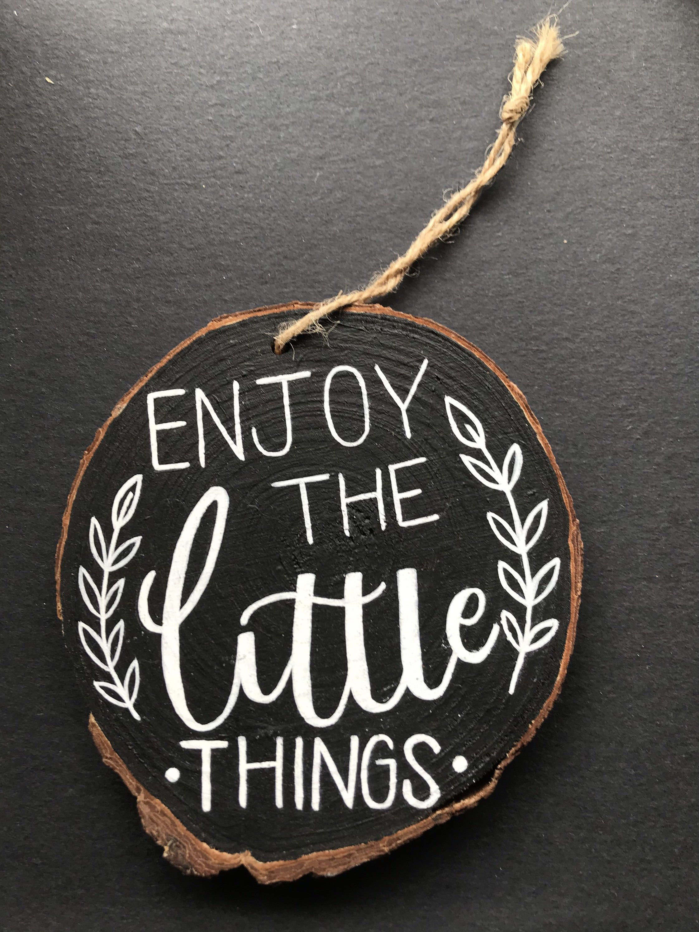 Enjoy The Little Things - Wood Slice Hand Lettered Quote