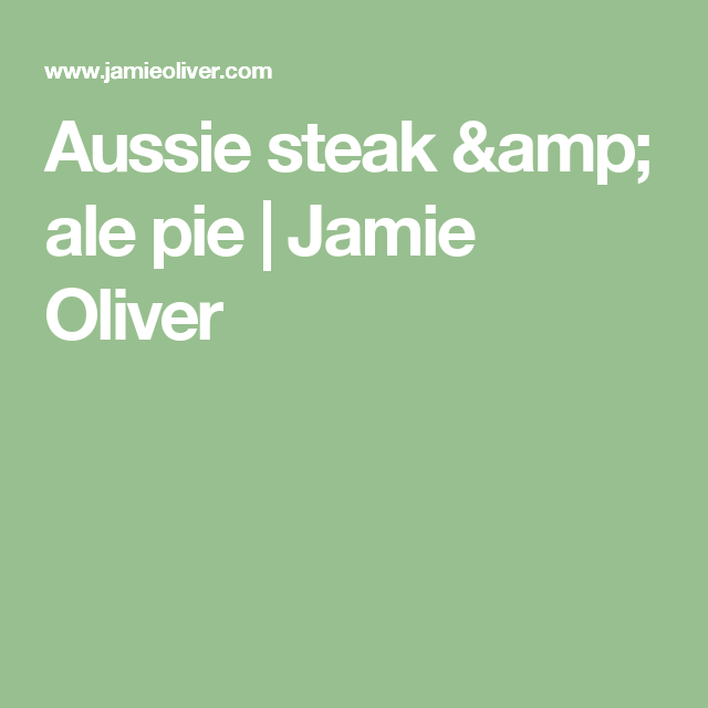 Aussie steak & ale pie | Recipe | Steak, ale, Jamie oliver ...