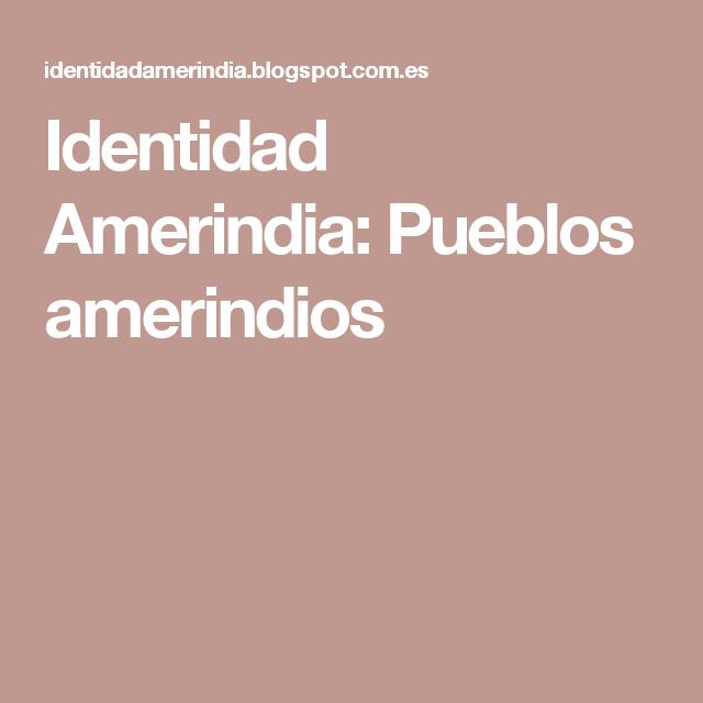 Identidad Amerindia: Pueblos amerindios