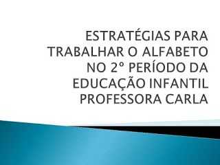 Tia Carla e a Educação Infantil : SUGESTÕES PARA TRABALHAR O ALFABETO NO 2º PERÍODO ...