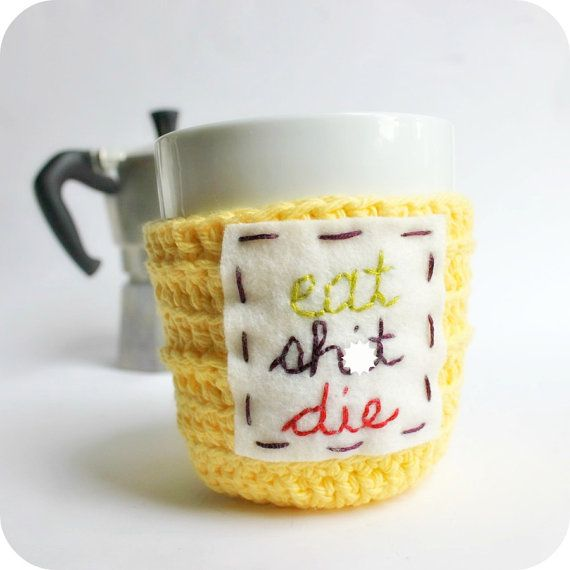 Grumpy mug cozy coffee cozy tea cup yellow eat die by KnotworkShop, $17.00