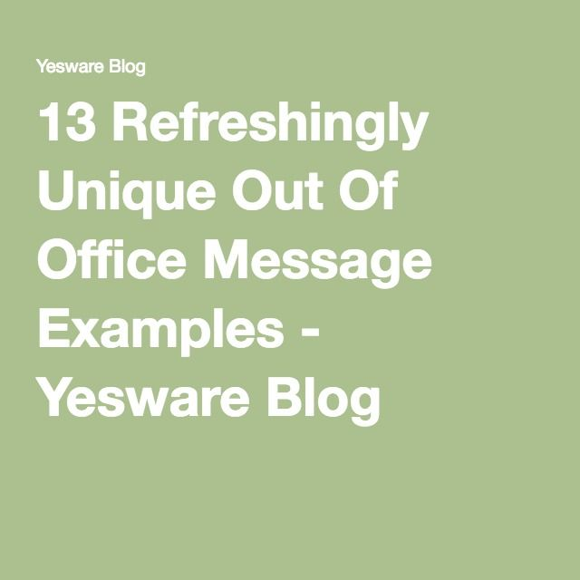 13 Refreshingly Unique Out Of Office Message Examples - Yesware Blog