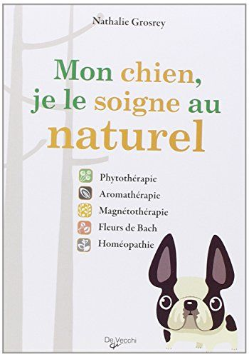 mon chien je le soigne au naturel phytoth rapie aromath rapie magn toth rapie fleurs de. Black Bedroom Furniture Sets. Home Design Ideas