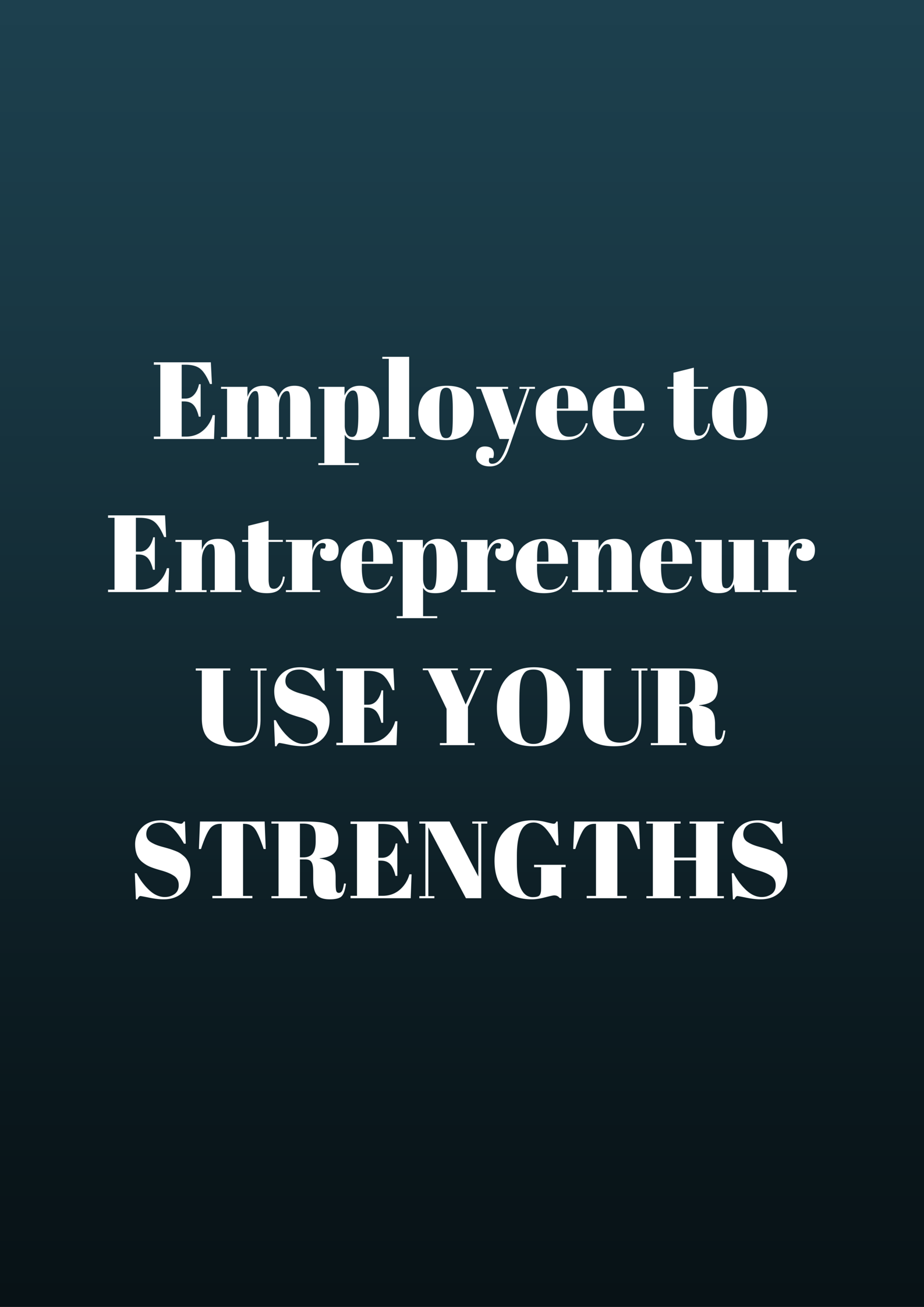 as you transition from employee to entrepreneur use your as you transition from employee to entrepreneur use your strengths