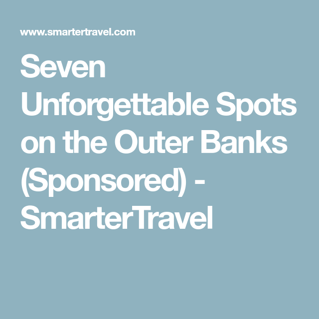 Seven Unforgettable Spots On The Outer Banks Sponsored
