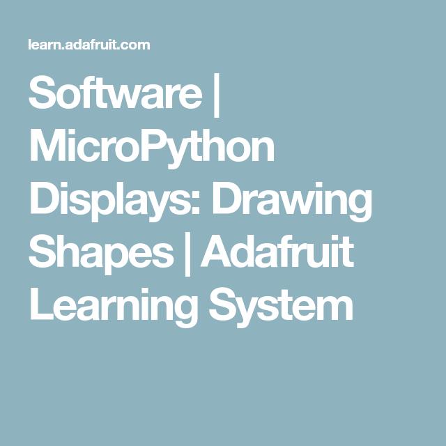 Software | MicroPython Displays: Drawing Shapes | Adafruit Learning
