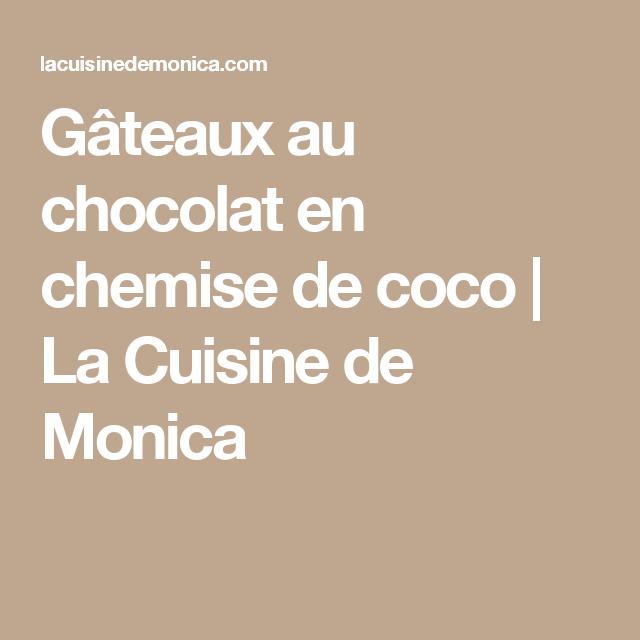 Gâteaux Au Chocolat En Chemise De Coco La Cuisine De Monica - La cuisine de monica