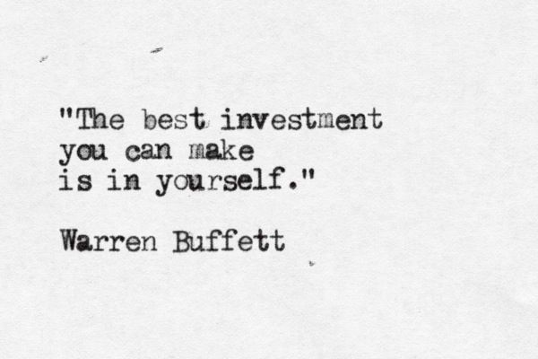 The Best Investment You Can Make Is In Yourself Warren Buffett