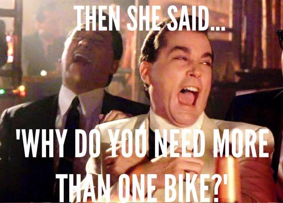 Image result for and then she said why do you need more than one bike