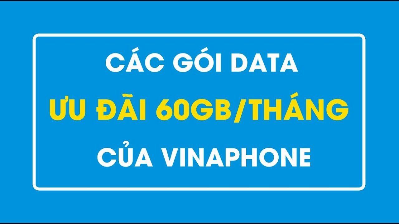 Vinaphone Các gói cước khuyến mãi 60GB/tháng của