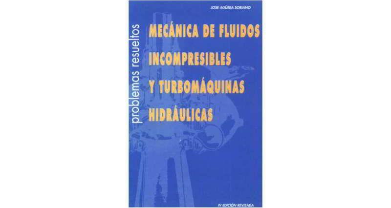Mecánica De Fluidos Incompresibles Y Turbomáquinas Hidráulicas José Aguera Soriano Mecanica De Fluidos Todo Fluye Turbina Hidráulica