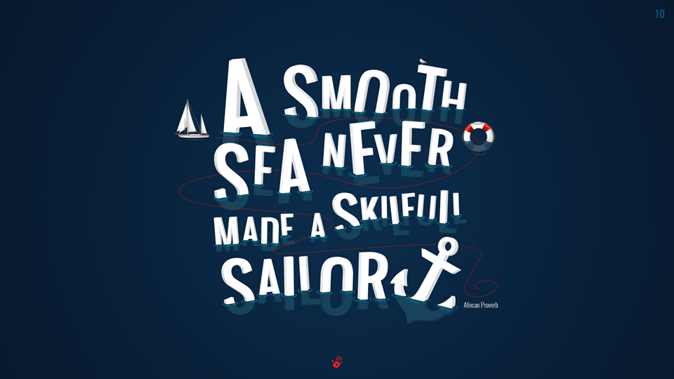 A smooth sea never made a skilful sailor - African Proverb