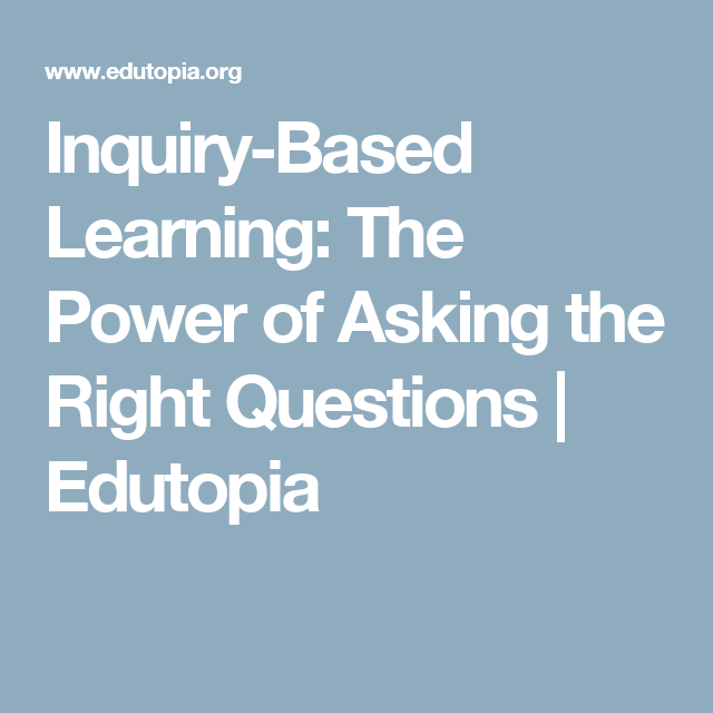 Getting Fape Asking Right Questions >> Inquiry Based Learning The Power Of Asking The Right Questions