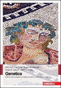 *Genetica : principi di analisi formale / Anthony J. Griffiths ... [et al.]. - 7. ed. italiana condotta sulla 10. ed. americana. - Bologna : Zanichelli, 2013. - XVI, 863 p. : ill. ; 30 cm. ((In copertina: Con sito web.