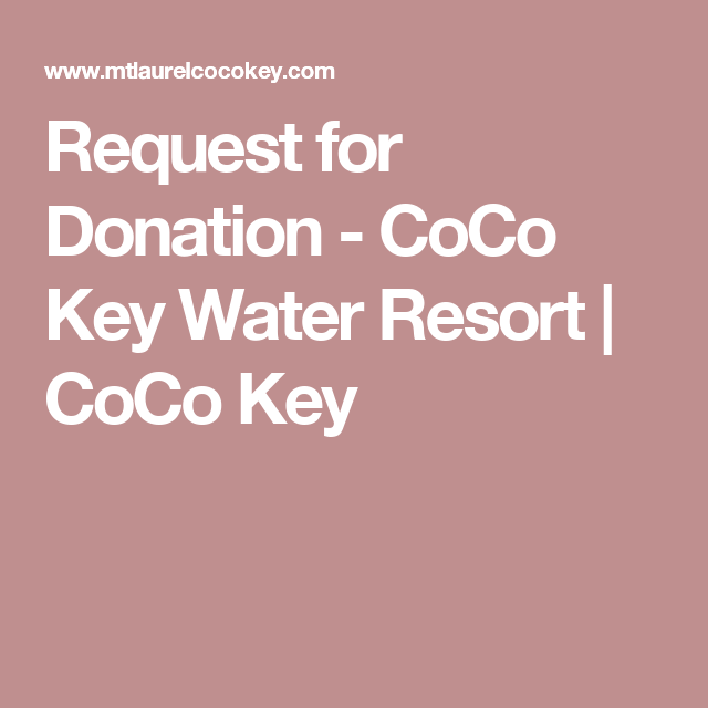 Request For Donation  Coco Key Water Resort  Coco Key  Silent