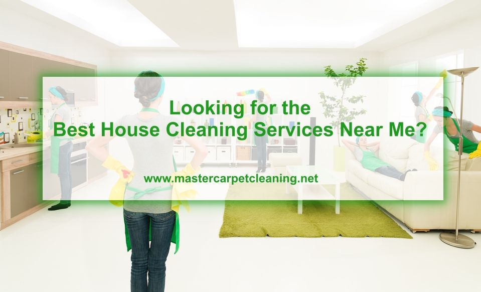 Looking for the Best House Cleaning Services Near Me