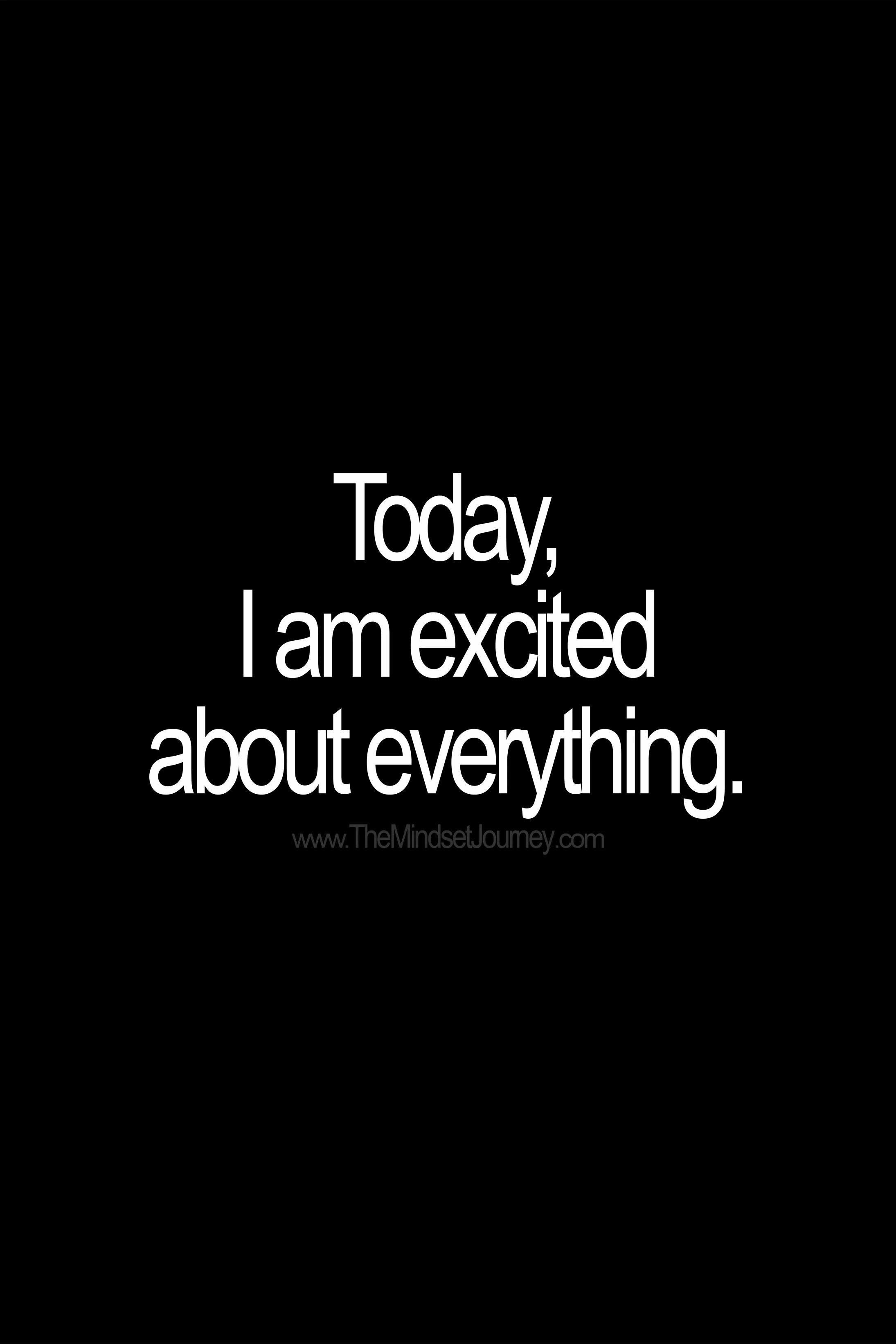 Today, I am excited about everything. - The Mindset Journey in