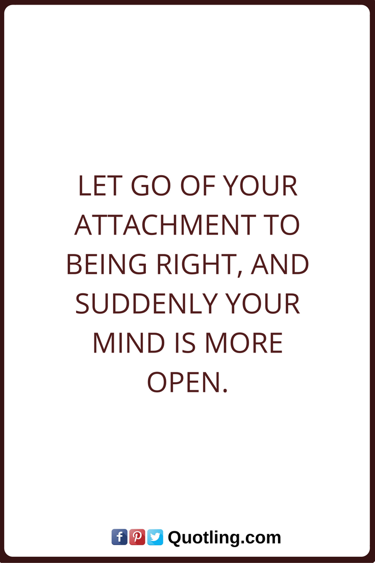 Let Go Quotes Let Go Quotes Let Go Of Your Attachment To Being Right And