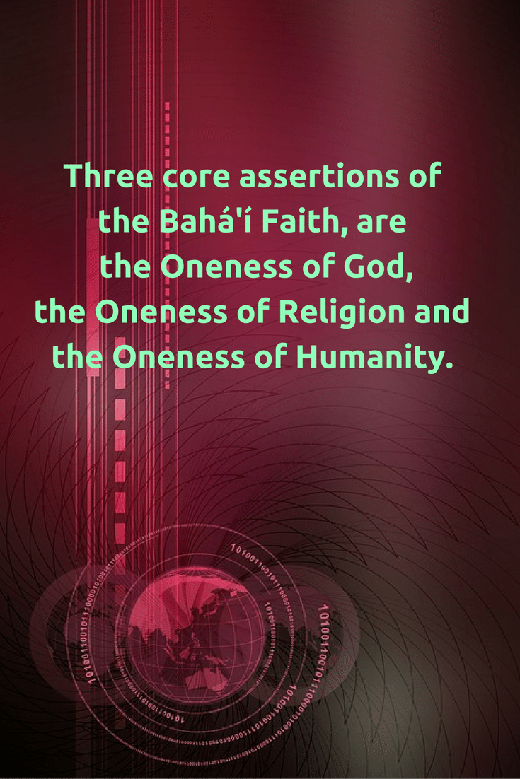 three core assertions of the baha i faith are the oneness of god  three core assertions of the baha i faith are the oneness of god