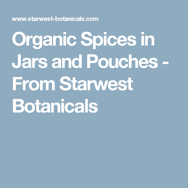 Organic Spices in Jars and Pouches - From Starwest Botanicals