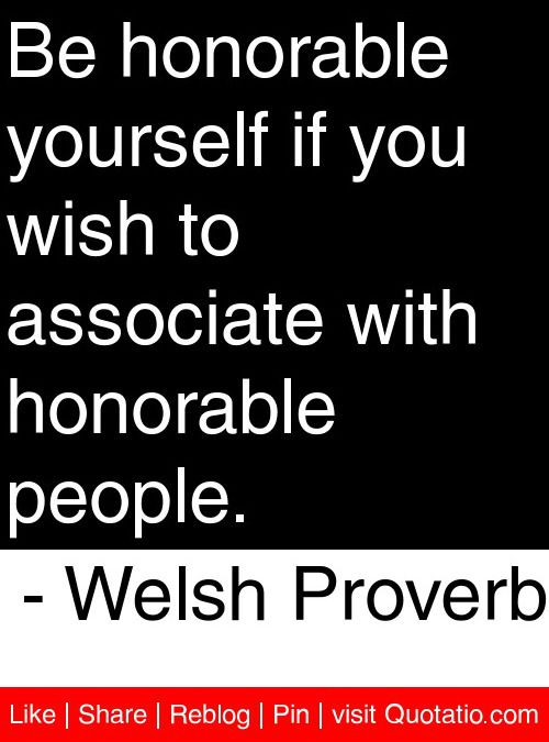 Be Honorable Yourself If You Wish To Associate With Honorable People