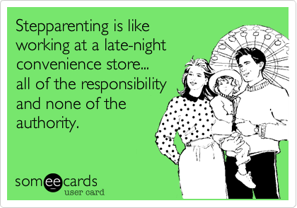 Stepparenting Is Like Working At A Late Night Convenience Store All Of The Responsibility And None Of The Bad Parenting Quotes Funny Quotes Parenting Quotes