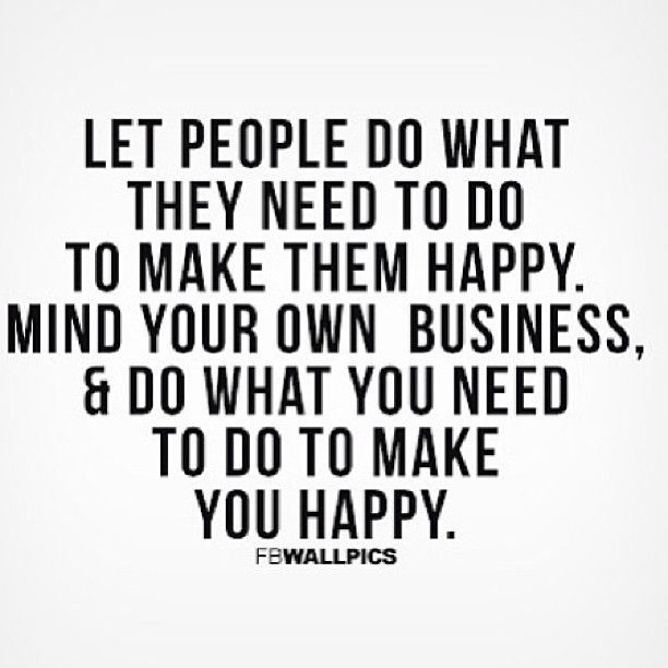Quotes About Mind Your Own Business In Other Words Mind Your Own