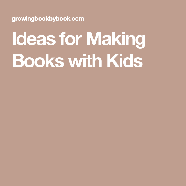 Ideas for Making Books with Kids